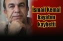 İsmail Kemal hayatını kaybetti