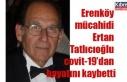 Erenköy mücahidi Ertan Tatlıcıoğlu covit-19'dan...