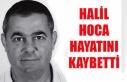 Halil Hoca hayatını kaybetti