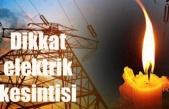 Dikkat bu bölgelerde elektrik kesintisi var!