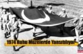 1974 Kıbrıs Barış Harekatı'nın Ruhu Müzelerde Yansıtılıyor