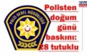 Polisten doğum günü baskını: 28 tutuklu