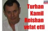 Turhan Kamil Reishan vefat etti