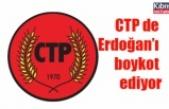 CTP de Erdoğan'ı boykot ediyor