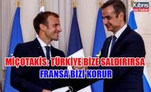 Miçotakis: Türkiye bize saldırırsa Fransa bizi korur