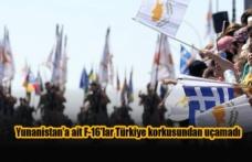 Yunanistan'a ait F-16'lar Türkiye korkusundan uçamadı