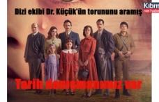 Dizi ekibi Dr. Küçük'ün torununu aramış: Tarih danışmanımız var