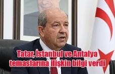 Cumhurbaşkanı Tatar, İstanbul ve Antalya temaslarına ilişkin bilgi verdi