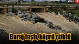 Baraj taştı, köprü çöktü