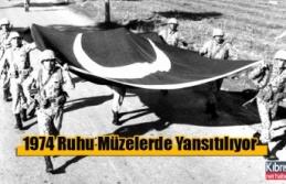 1974 Kıbrıs Barış Harekatı'nın Ruhu Müzelerde...