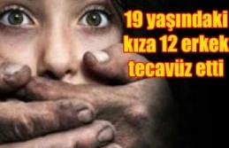 19 yaşındaki kıza 12 erkek tecavüz etti