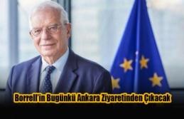 Borrell'in Bugünkü Ankara Ziyaretinden Çıkacak