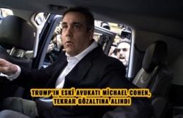 TRUMP'IN ESKİ AVUKATI MİCHAEL COHEN, TEKRAR GÖZALTINA ALINDI