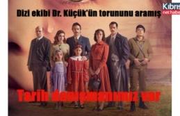 Dizi ekibi Dr. Küçük'ün torununu aramış: Tarih...