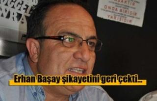 Erhan Başay şikayetini geri çekti...