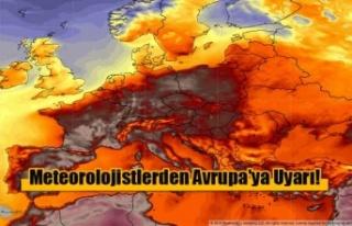 Meteorolojistlerden Avrupa'ya Uyarı!