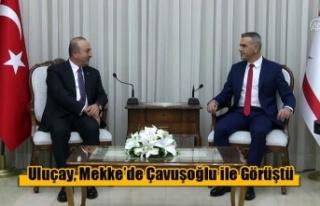 Uluçay, Mekke'de Çavuşoğlu ile Görüştü