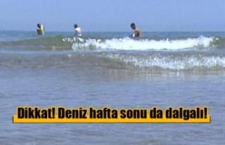 Dikkat! Deniz hafta sonu da dalgalı!