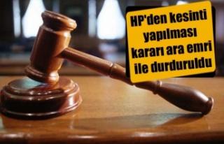 HP'den kesinti yapılması kararı ara emri ile...