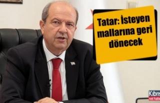 Tatar: İsteyen mallarına geri dönecek