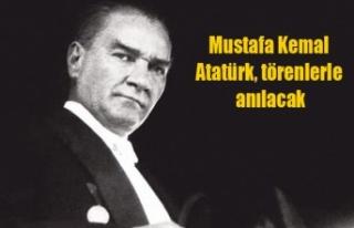 Mustafa Kemal Atatürk, törenlerle anılacak