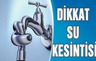 Birçok bölgede su kesintisi olacak