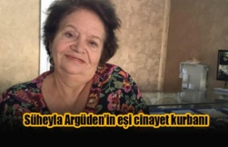 Süheyla Argüden'in eşi cinayet kurbanı