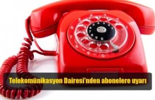 Telekomünikasyon Dairesi'nden abonelere uyarı