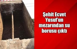 Şehit Ecvet Yusuf'un mezarından su borusu çıktı