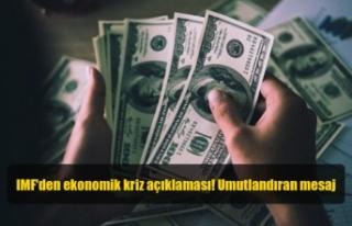 IMF'den ekonomik kriz açıklaması! Umutlandıran...