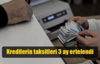 Kredilerin taksitleri 3 ay ertelendi