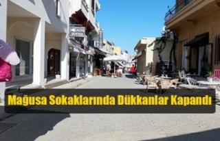 Mağusa Sokaklarında Dükkanlar Kapandı
