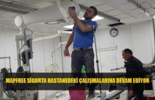 MAPFREE SİGORTA HASTANEDEKİ ÇALIŞMALARINA DEVAM...