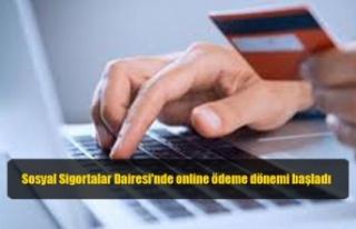 Sosyal Sigortalar Dairesi'nde online ödeme dönemi...