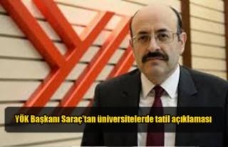YÖK Başkanı Saraç'tan üniversitelerde tatil...