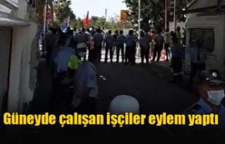Güneyde çalışan işçiler eylem yaptı