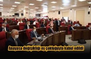 Anayasa değişikliği oy çokluğuyla kabul edildi