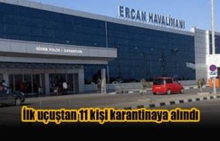 İlk uçuştan 11 kişi karantinaya alındı