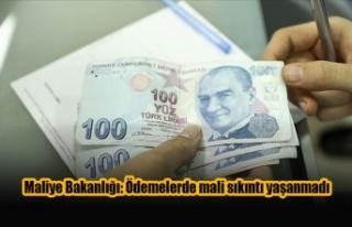 Maliye Bakanlığı: Ödemelerde mali sıkıntı yaşanmadı