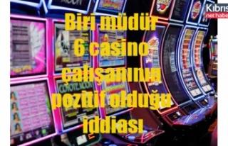 Biri müdür 6 casino çalışanının pozitif olduğu...