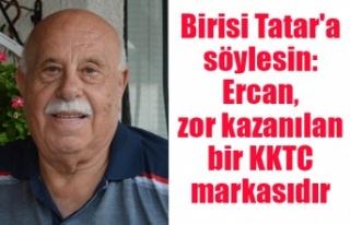 Birisi Tatar'a söylesin: Ercan, zor kazanılan...