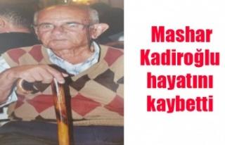 Mashar Kadiroğlu hayatını kaybetti