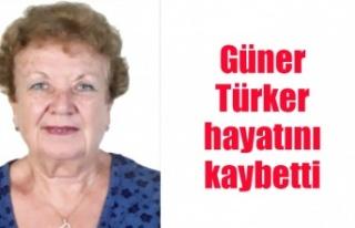 Güner Türker hayatını kaybetti