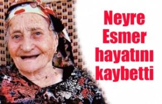 Neyre Esmer hayatını kaybetti