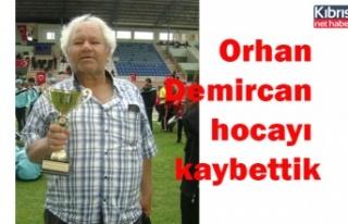 Orhan Demircan hocayı kaybettik