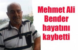Mehmet Ali Bender hayatını kaybetti