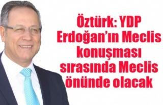 Öztürk: YDP Erdoğan'ın meclis konuşması sırasında...