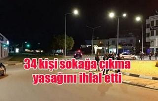 34 kişi sokağa çıkma yasağını ihlal etti