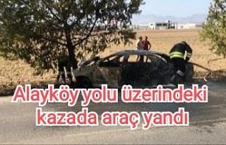 Alayköy yolu üzerindeki kazada araç yandı