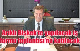 Arıklı Bişkek'te yapılacak iş formu toplantısı'na...